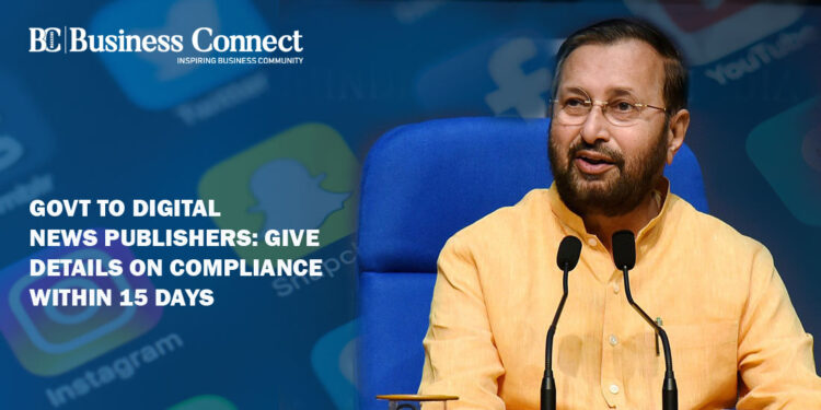 Govt to digital news publishers: Give details on compliance within 15 days
