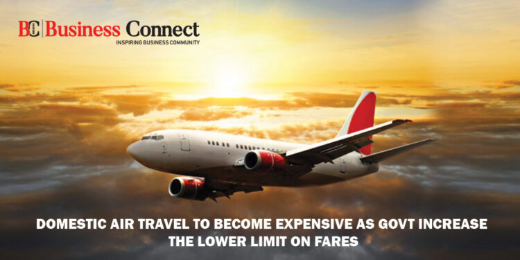 Domestic air travel to become expensive as govt increase the lower limit on fares
