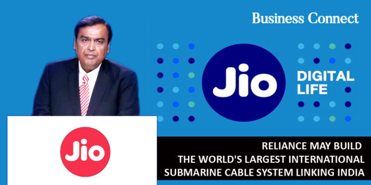 Reliance may build the world's largest international submarinecable system linking India