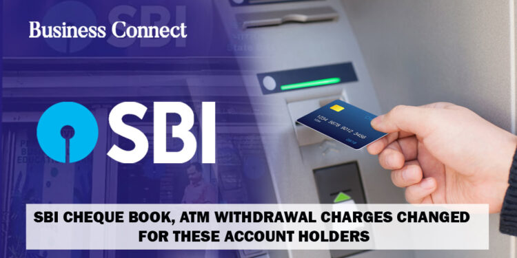 SBI cheque book, ATM withdrawal charges changed for these account holders