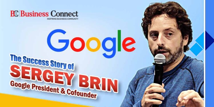The Success Story of Sergey Brin: Google President and Cofounder