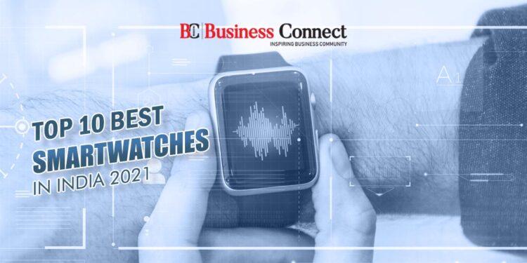 Top 10 best smartwatches in India 2021