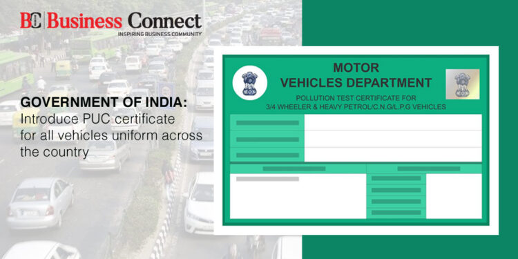 Government of India: introduce PUC certificate for all vehicles uniform across the country