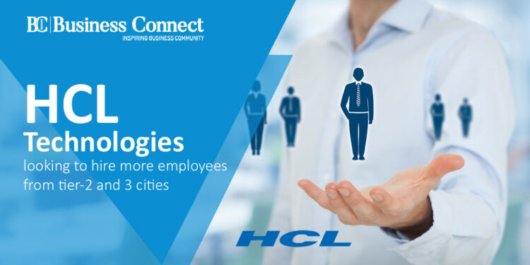 HCL Technologies looking to hire more employees from tier-2 and 3 cities