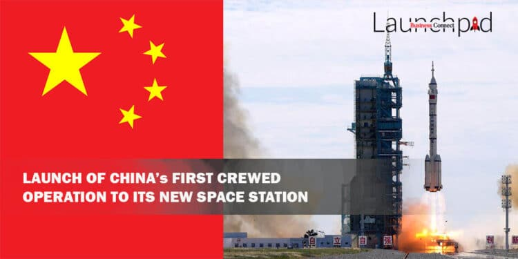 Launch of China's First Crewed Operation to its New Space Station