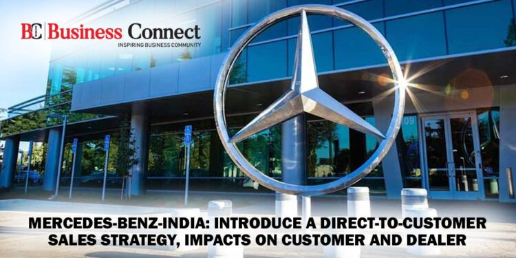Mercedes-Benz-India:introduce a direct-to-customer sales strategy, impacts on customer and dealer