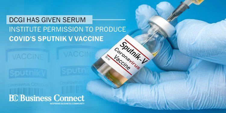 DCGI has given Serum Institute permission to produce Covid's Sputnik V vaccine