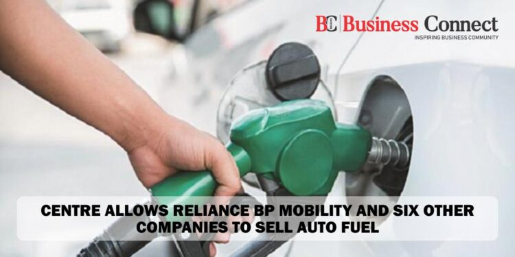 Centre allows Reliance BP Mobility and six other companies to sell auto fuel