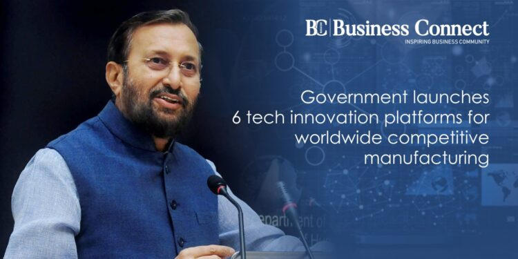 Government launches 6 tech innovation platforms for worldwide competitive manufacturing