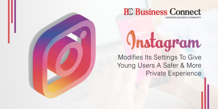 Instagram Modifies Its Settings To Give Young Users A Safer & More Private Experience
