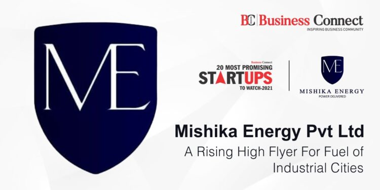 Mishika Energy Pvt Ltd: A RISING HIGH FLYER FOR FUEL OF INDUSTRIAL CITIES