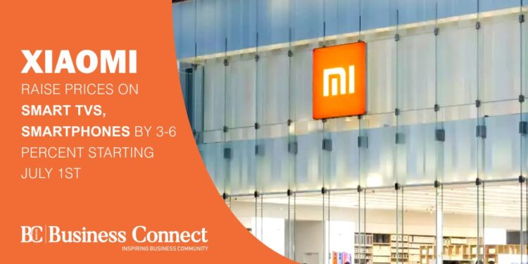 Xiaomi raise prices on smart TVs, smartphones by 3-6 percent starting July 1st