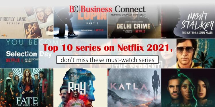 Top 10 series on Netflix 2021, don't miss these must-watch series