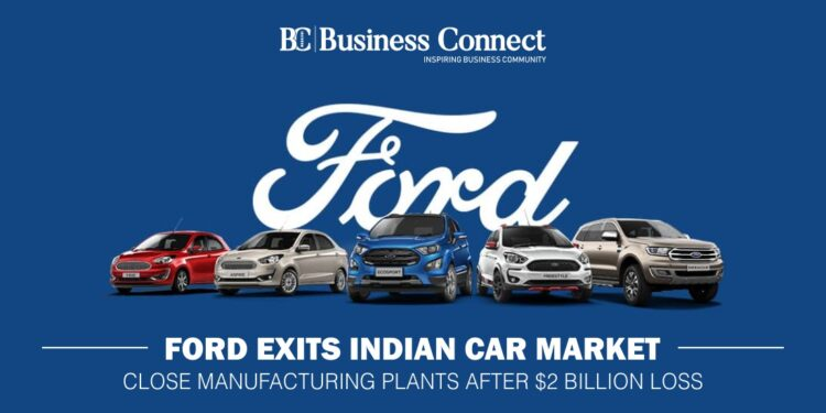 Ford exits Indian car market; close manufacturing plants after $2 billion loss