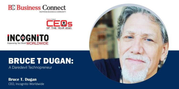 BRUCE T DUGAN: A Daredevil Technopreneur