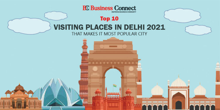 Top 10 visiting places in Delhi 2021 that makes it Most Popular City