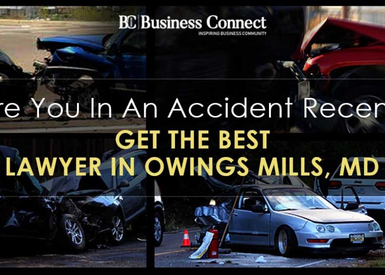 Were You In An Accident Recently? Get The Best Lawyer In Owings Mills, MD